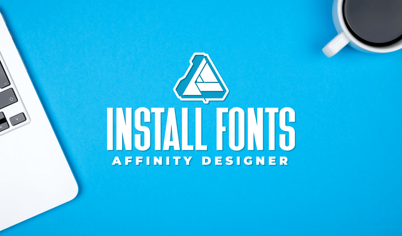 Add fonts to Affinity Designer